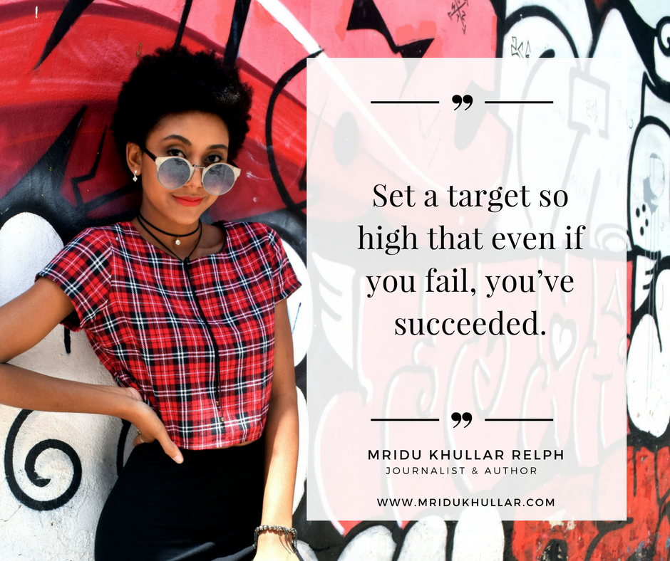 Set a target so high that even if you fail, you've succeeded
